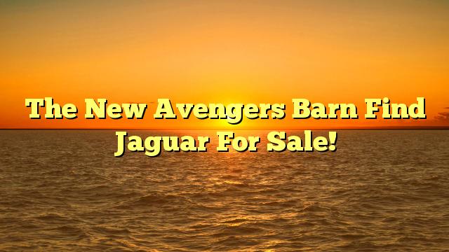The New Avengers Barn Find Jaguar For Sale!
