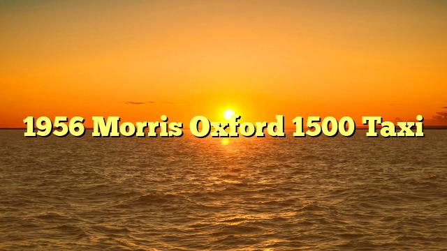 1956 Morris Oxford 1500 Taxi
