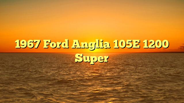 1967 Ford Anglia 105E 1200 Super