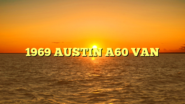 1969 AUSTIN A60 VAN