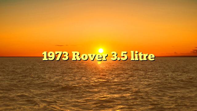 1973 Rover 3.5 litre