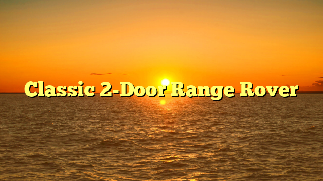 Classic 2-Door Range Rover