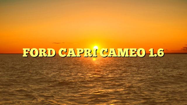 FORD CAPRI CAMEO 1.6