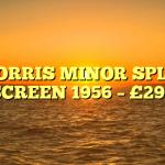 MORRIS MINOR SPLIT SCREEN 1956 – £295
