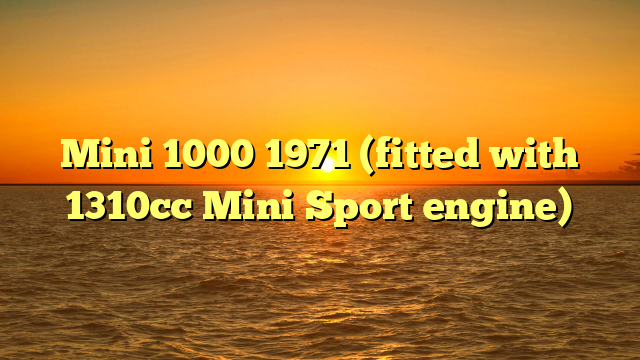 Mini 1000 1971 (fitted with 1310cc Mini Sport engine)