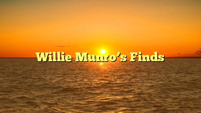 Willie Munro's Finds